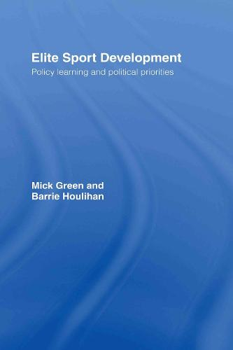 Elite Sport Development: Policy Learning and Political Priorities (Hardback)