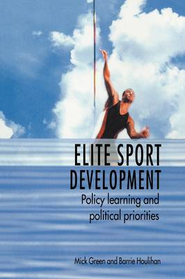Elite Sport Development: Policy Learning and Political Priorities (Paperback)