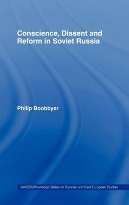 Conscience, Dissent and Reform in Soviet Russia - BASEES/Routledge Series on Russian and East European Studies (Hardback)