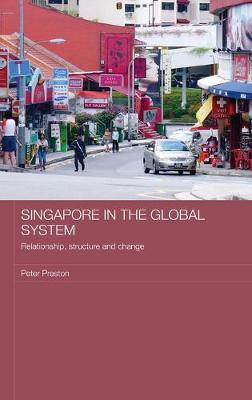 Singapore in the Global System: Relationship, Structure and Change - Routledge Contemporary Southeast Asia Series (Hardback)