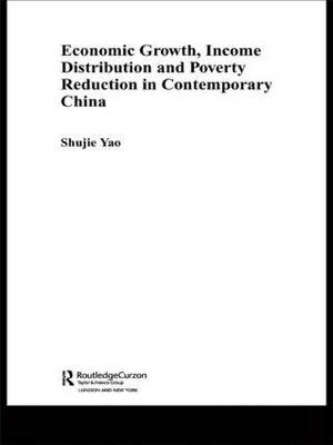 Economic Growth, Income Distribution and Poverty Reduction in Contemporary China - Routledge Studies on the Chinese Economy (Hardback)