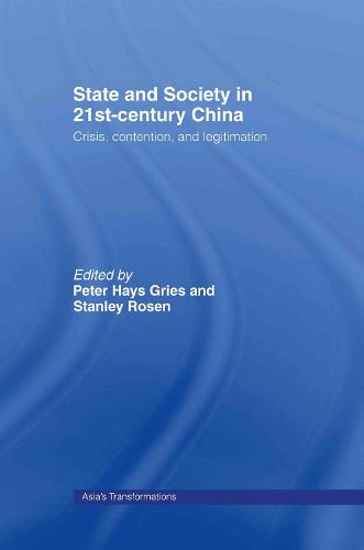 State and Society in 21st Century China: Crisis, Contention and Legitimation - Asia's Transformations (Hardback)