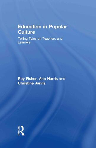 Education in Popular Culture: Telling Tales on Teachers and Learners (Hardback)