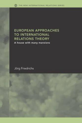 European Approaches to International Relations Theory: A House with Many Mansions - New International Relations (Hardback)