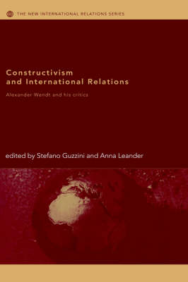 Constructivism and International Relations: Alexander Wendt and his critics - New International Relations (Hardback)