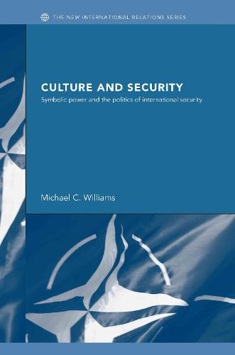 Culture and Security: Symbolic Power and the Politics of International Security - New International Relations v. 1 (Hardback)