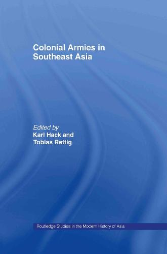 Colonial Armies in Southeast Asia - Routledge Studies in the Modern History of Asia (Hardback)