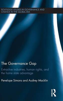 The Governance Gap: Extractive Industries, Human Rights, and the Home State Advantage (Hardback)