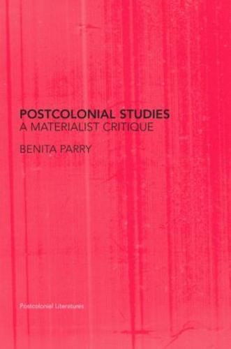 Postcolonial Studies: A Materialist Critique (Hardback)