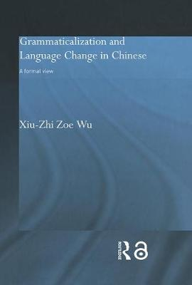 Grammaticalization and Language Change in Chinese: A formal view - Routledge Studies in Asian Linguistics (Hardback)