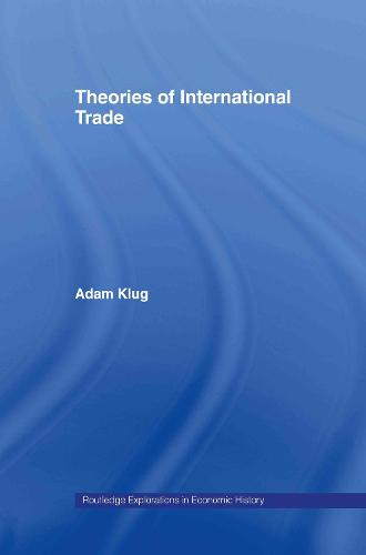 Theories of International Trade - Routledge Explorations in Economic History (Hardback)
