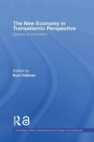 The New Economy in Transatlantic Perspective - Routledge Studies in Governance and Change in the Global Era (Hardback)