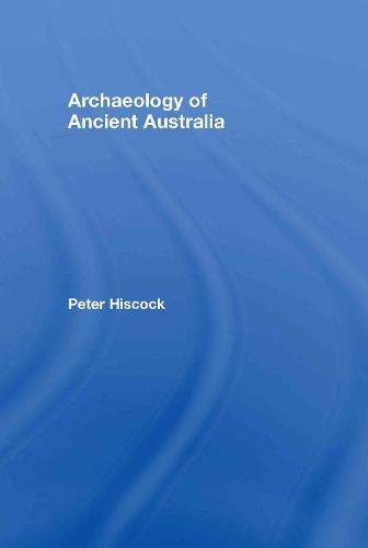 Archaeology of Ancient Australia (Hardback)