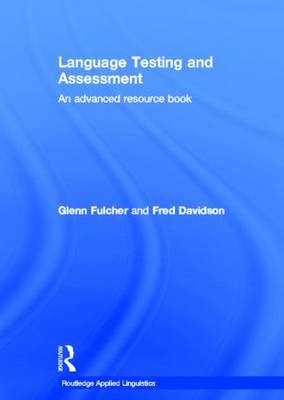 Language Testing and Assessment: An Advanced Resource Book - Routledge Applied Linguistics (Hardback)