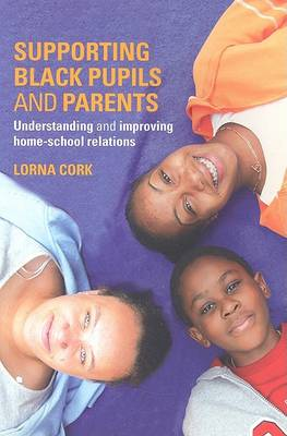 Supporting Black Pupils and Parents: Understanding and Improving Home-school Relations (Paperback)