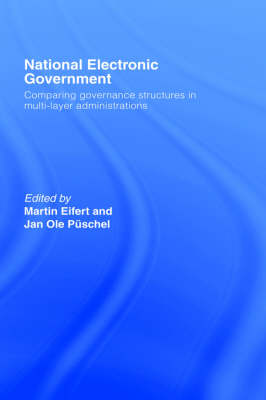 National Electronic Government: Comparing Governance Structures in Multi-Layer Administrations - Routledge Research in Information Technology and Society (Hardback)