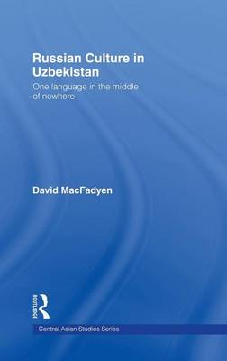 Russian Culture in Uzbekistan: One Language in the Middle of Nowhere - Central Asian Studies (Hardback)
