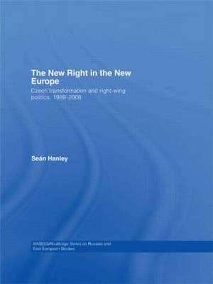 The New Right in the New Europe: Czech Transformation and Right-Wing Politics, 1989-2006 (Hardback)