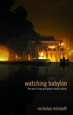 Watching Babylon: The War in Iraq and Global Visual Culture (Paperback)