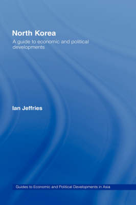 North Korea: A Guide to Economic and Political Developments - Guides to Economic and Political Developments in Asia (Hardback)