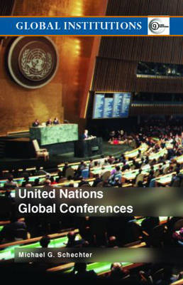 United Nations Global Conferences - Global Institutions (Paperback)