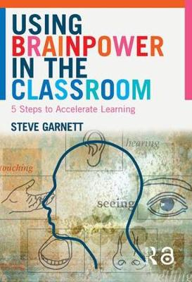 Using Brainpower in the Classroom: Five Steps to Accelerate Learning (Paperback)