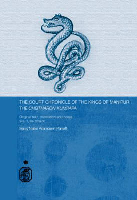The Court Chronicle of the Kings of Manipur - Cheitharon Kumpapa: Original Text, Translation and Notes Vol. 1. 33-1763 CE - Royal Asiatic Society Books (Hardback)