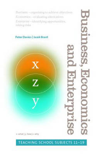 Business, Economics and Enterprise: Teaching School Subjects 11-19 - Teaching School Subjects 11-19 (Paperback)