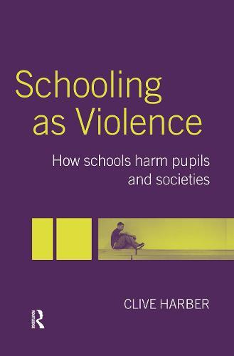 Schooling as Violence: How Schools Harm Pupils and Societies (Hardback)