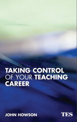 Taking Control of Your Teaching Career: A Guide for Teachers (Paperback)