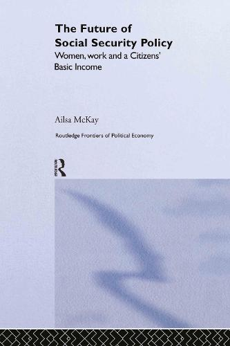 The Future of Social Security Policy: A Feminist Economics Perspective - Routledge Frontiers of Political Economy (Hardback)