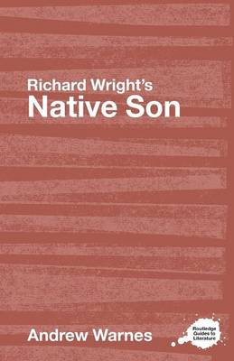 Richard Wright's Native Son: A Routledge Study Guide - Routledge Guides to Literature (Paperback)