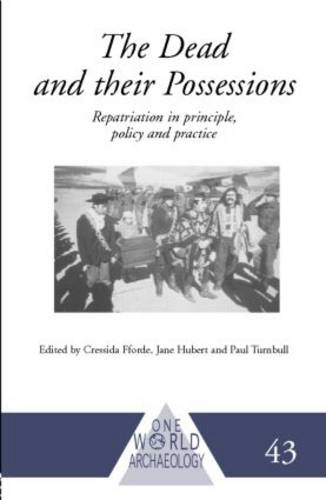 The Dead and their Possessions: Repatriation in Principle, Policy and Practice - One World Archaeology (Paperback)