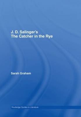 J.D. Salinger's The Catcher in the Rye: A Routledge Study Guide - Routledge Guides to Literature (Hardback)