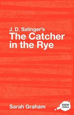 J.D. Salinger's The Catcher in the Rye: A Routledge Study Guide - Routledge Guides to Literature (Paperback)