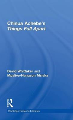Chinua Achebe's Things Fall Apart: A Routledge Study Guide - Routledge Guides to Literature (Hardback)