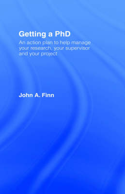 Getting a PhD: An Action Plan to Help Manage Your Research, Your Supervisor and Your Project (Hardback)