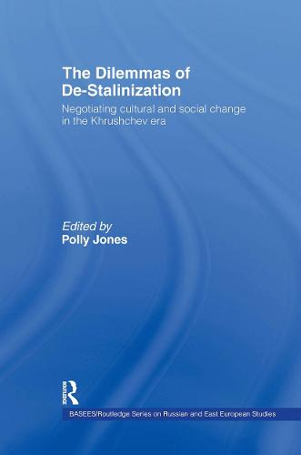The Dilemmas of De-Stalinization: Negotiating Cultural and Social Change in the Khrushchev Era - BASEES/Routledge Series on Russian and East European Studies (Hardback)