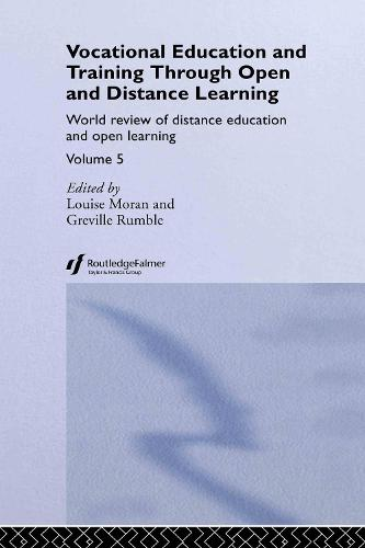 Vocational Education and Training through Open and Distance Learning: World review of distance education and open learning Volume 5 (Hardback)