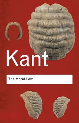 The Moral Law: Groundwork of the Metaphysics of Morals - Routledge Classics (Paperback)
