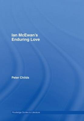 Ian McEwan's Enduring Love: A Routledge Study Guide - Routledge Guides to Literature (Hardback)