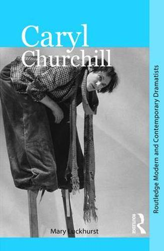 Caryl Churchill - Routledge Modern and Contemporary Dramatists (Paperback)