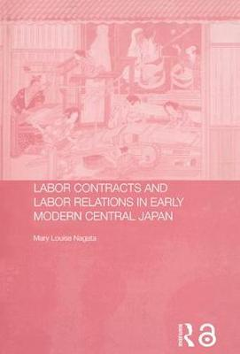 Labour Contracts and Labour Relations in Early Modern Central Japan - Changing Labour Relations in Asia (Hardback)