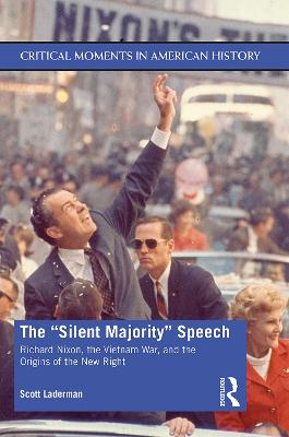 "The ""Silent Majority"" Speech: Richard Nixon, the Vietnam War, and the Origins of the New Right - Critical Moments in American History (Paperback)"