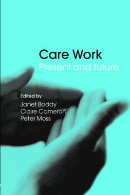 Care Work: Present and Future (Paperback)