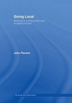 Going Local: Working in Communities and Neighbourhoods - The Social Work Skills Series (Hardback)