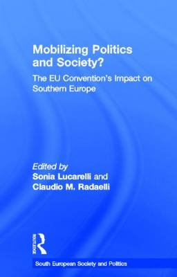 Mobilising Politics and Society?: The EU Convention's Impact on Southern Europe - South European Society and Politics (Hardback)