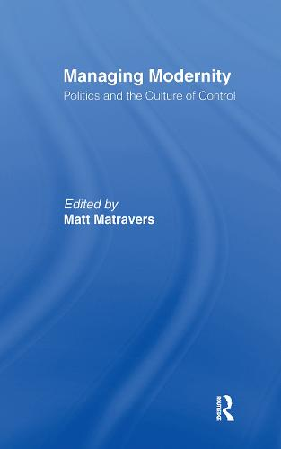 Managing Modernity: Politics and the Culture of Control (Hardback)