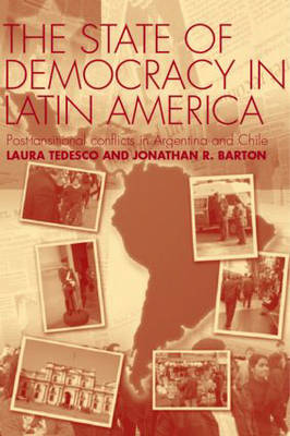 The State of Democracy in Latin America: Post-Transitional Conflicts in Argentina and Chile (Hardback)