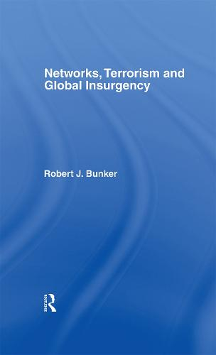 Networks, Terrorism and Global Insurgency (Hardback)